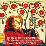 En Chantan M'Aven a Membrar: Troubadour, Trouvere and Minnesanger from Rhone to Rhine