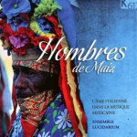 Hombres de Maiz: the Italian spirit in Mexican music